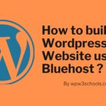 How to build a Wordpress Website using Bluehost WPw3schools Plugins and Themes