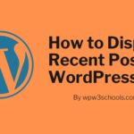How to Display Recent Posts in WordPress WPw3schools Plugins and Themes