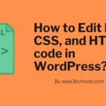 How to Edit PHP CSS and HTML code in WordPress WPw3schools Plugins and Themes